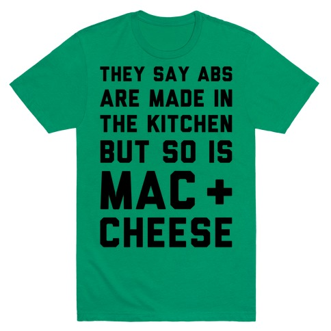 Abs Are Made In The Kitchen But So Is Mac & Cheese T-Shirt