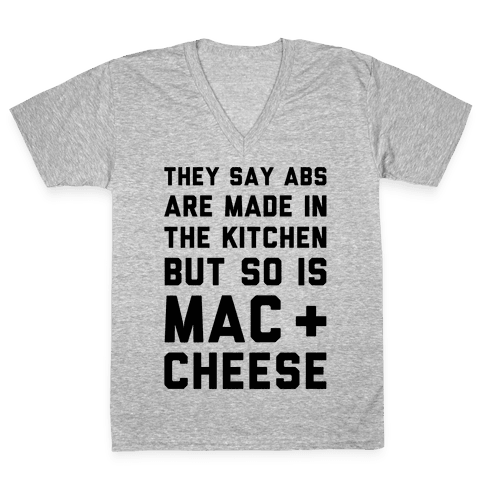 Abs Are Made In The Kitchen But So Is Mac & Cheese  V-Neck Tee Shirt