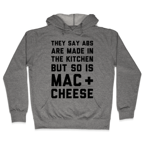 Abs Are Made In The Kitchen But So Is Mac & Cheese  Hooded Sweatshirt