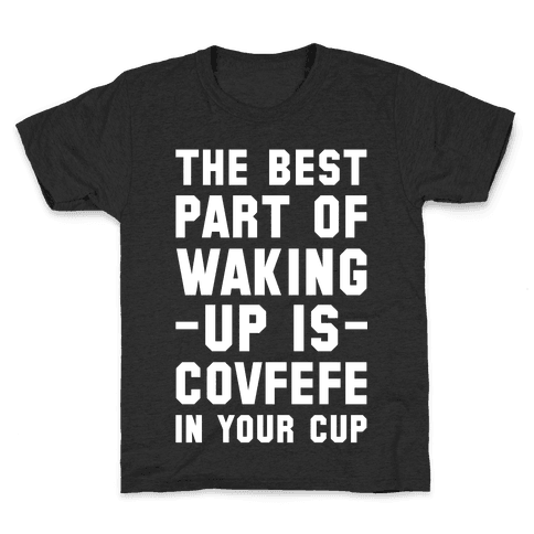 The Best Part Of Waking Up Is Covefefe Kids T-Shirt
