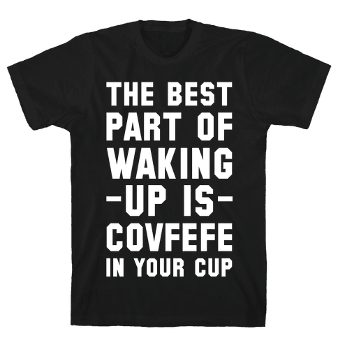 The Best Part Of Waking Up Is Covefefe Mens T-Shirt