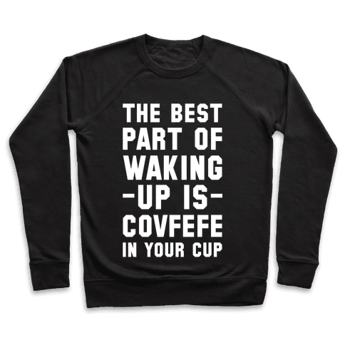 The Best Part Of Waking Up Is Covefefe Pullover
