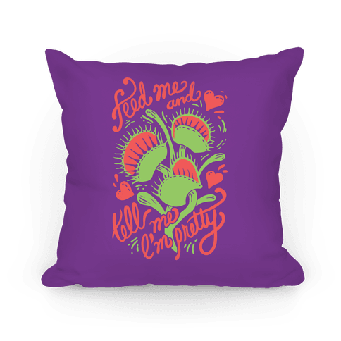 Venus Fly Trap: Feed Me And Tell Me I'm Pretty Pillow