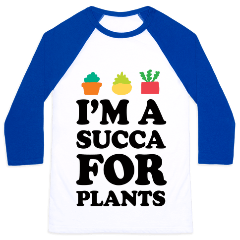 I'm A Succa For Plants Baseball Tee