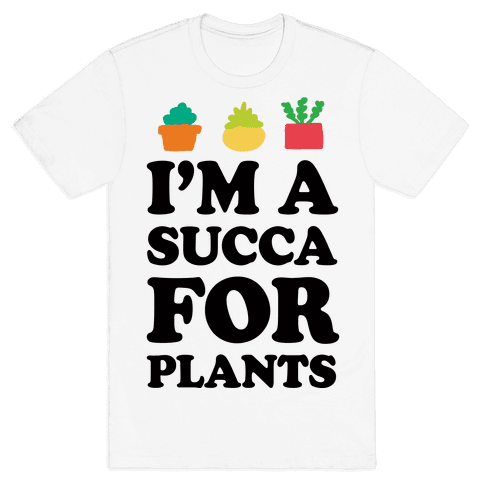 I'm A Succa For Plants Mens T-Shirt