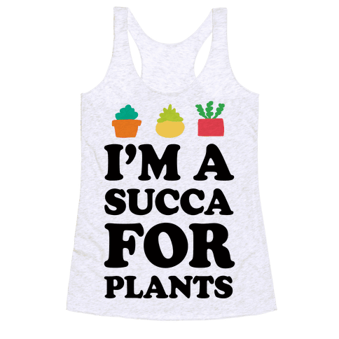 I'm A Succa For Plants Racerback Tank Top