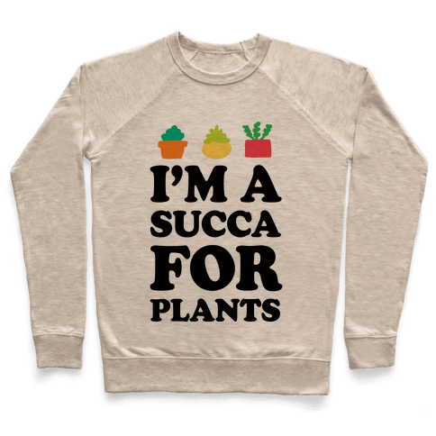 I'm A Succa For Plants Pullover