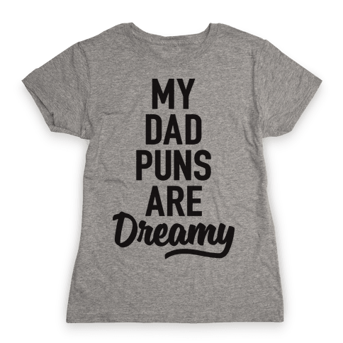 My Dad Puns Are Dreamy Womens T-Shirt