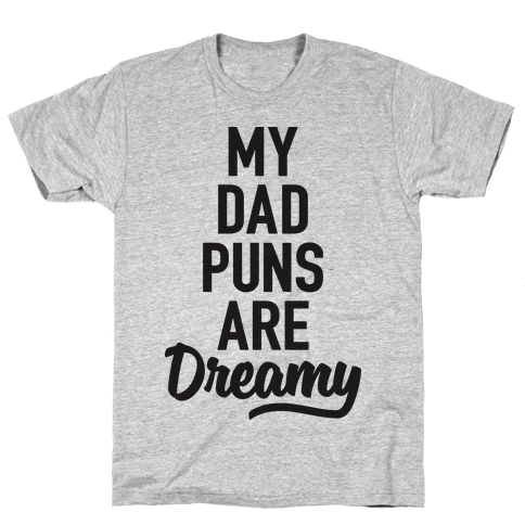 My Dad Puns Are Dreamy Mens T-Shirt