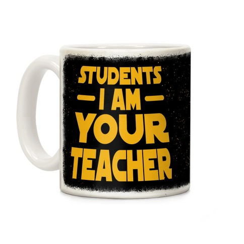 Students, I Am your Teacher Coffee Mug