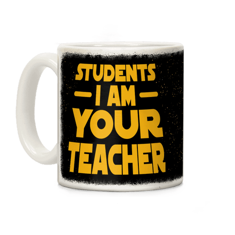 Students, I Am your Teacher Coffee Mug