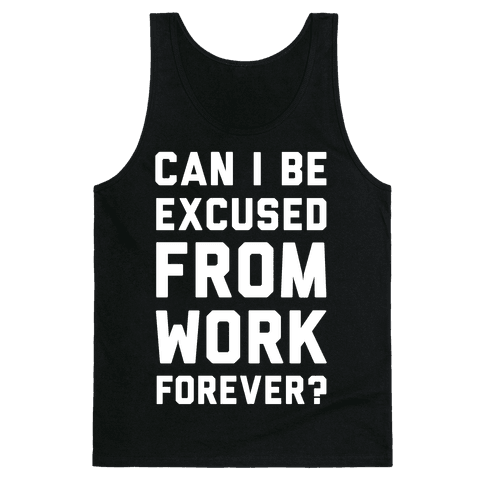 Can I Be Excused From Work Forever Tank Top