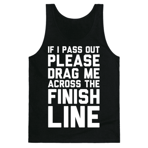 IF I PASS OUT PLEASE DRAG ME ACROSS THE FINISH LINE Tank Top