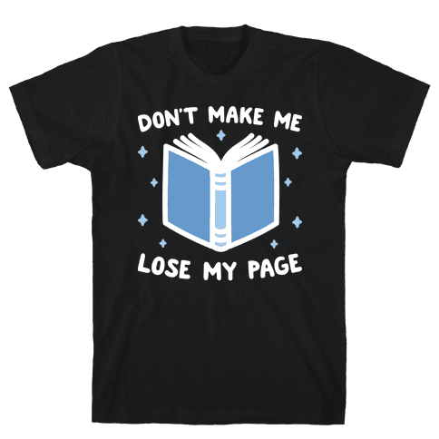 Don't Make Me Lose My Page Mens T-Shirt