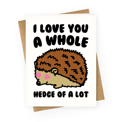I Love You A Whole Hedge of A lot Greeting Card