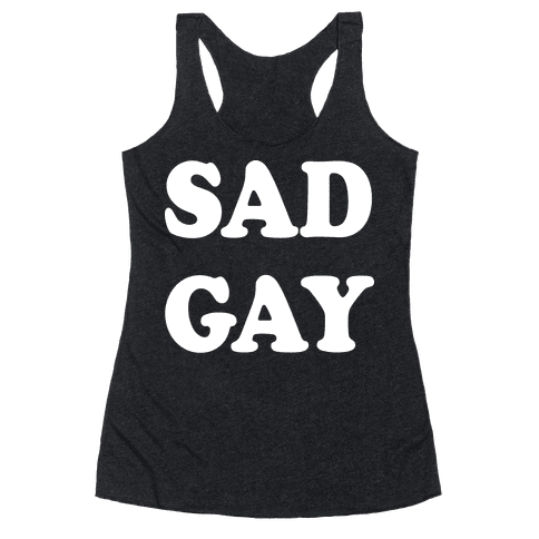Sad Gay Racerback Tank Top