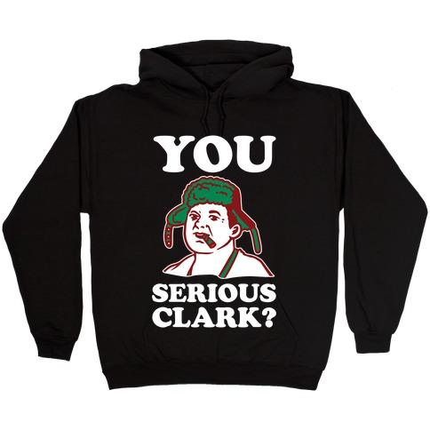 You Serious Clark? Hooded Sweatshirt