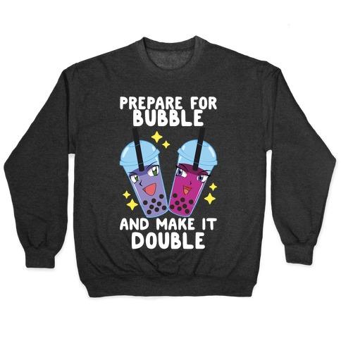Prepare For Bubble And Make It Double Pullover