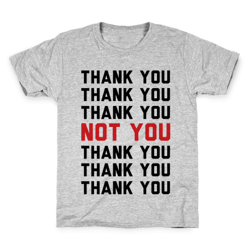 Thank You Not You Kids T-Shirt