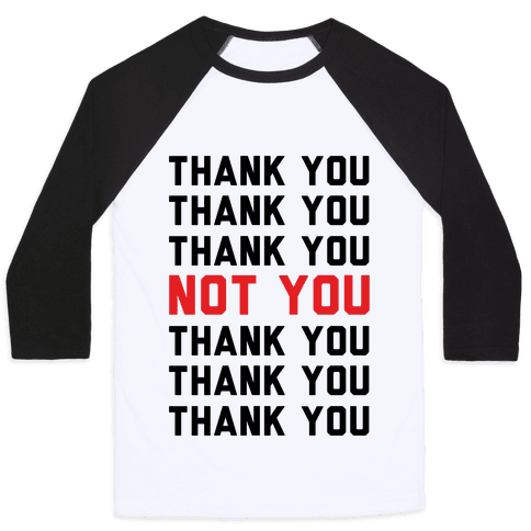 Thank You Not You Baseball Tee