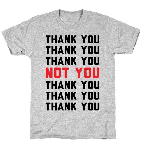 Thank You Not You T-Shirt