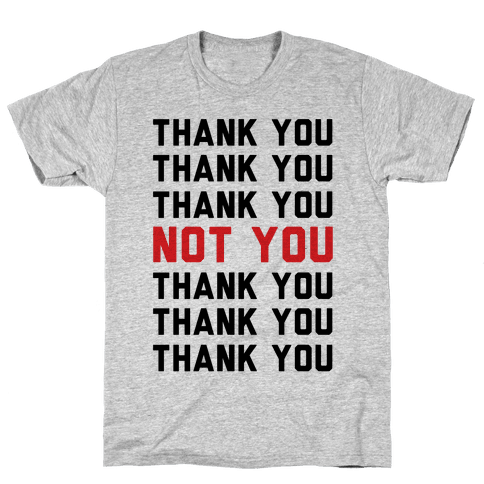 Thank You Not You Mens T-Shirt