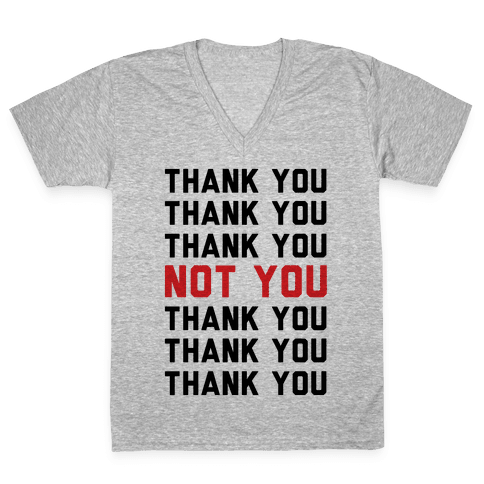 Thank You Not You V-Neck Tee Shirt