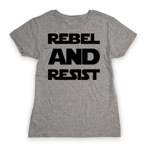 Rebel and Resist Parody Womens T-Shirt