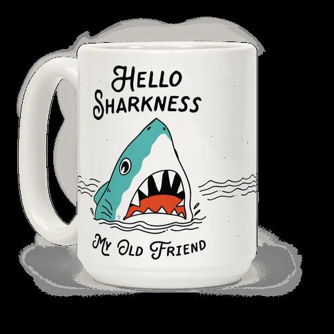 Hello Sharkness My Old Friend Coffee Mug