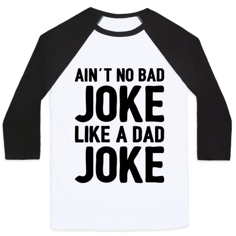 Ain't No Bad Joke Like A Dad Joke Baseball Tee