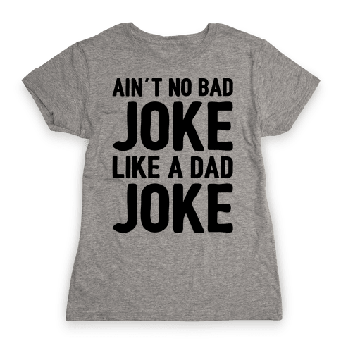 Ain't No Bad Joke Like A Dad Joke Womens T-Shirt