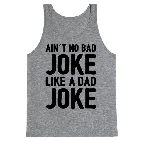 Ain't No Bad Joke Like A Dad Joke Tank Top