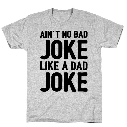 Ain't No Bad Joke Like A Dad Joke T-Shirt