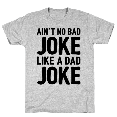 Ain't No Bad Joke Like A Dad Joke Mens T-Shirt