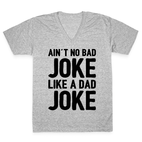 Ain't No Bad Joke Like A Dad Joke V-Neck Tee Shirt