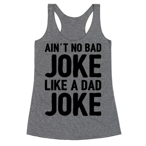 Ain't No Bad Joke Like A Dad Joke Racerback Tank Top