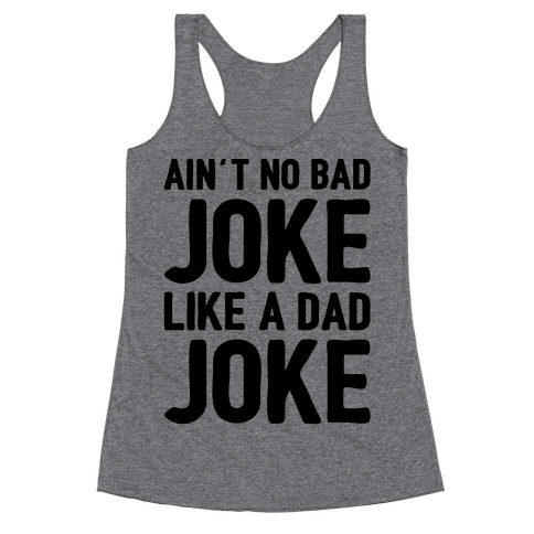Ain't No Bad Joke Like A Dad Joke Racerback Tank Top