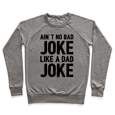 Ain't No Bad Joke Like A Dad Joke Pullover