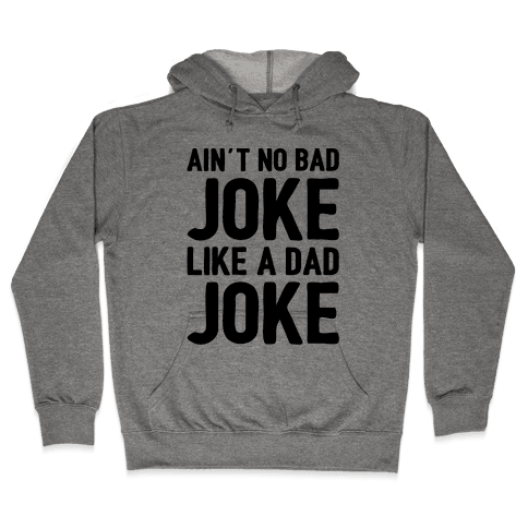 Ain't No Bad Joke Like A Dad Joke Hooded Sweatshirt