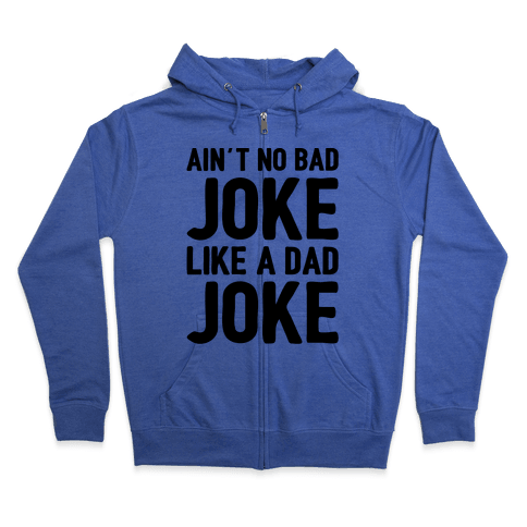 Ain't No Bad Joke Like A Dad Joke Zip Hoodie