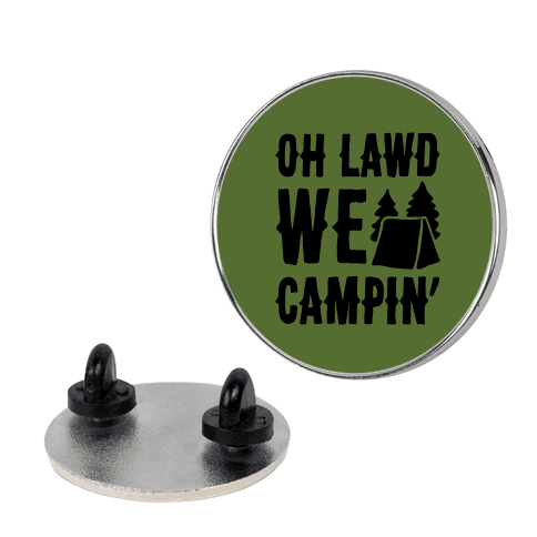 Oh Lawd We Campin' Pin