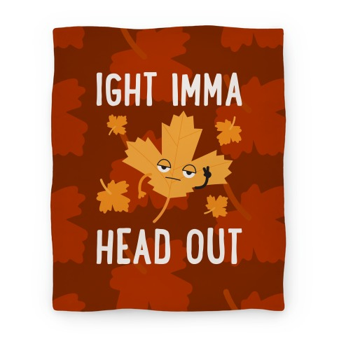 Ight Imma Head Out Leaf Blanket