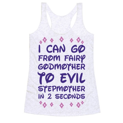 I Can Go From Fairy Godmother To Evil Stepmother In 2 Second Racerback Tank Top
