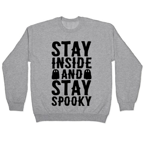 Stay Inside And Stay Spooky Pullover
