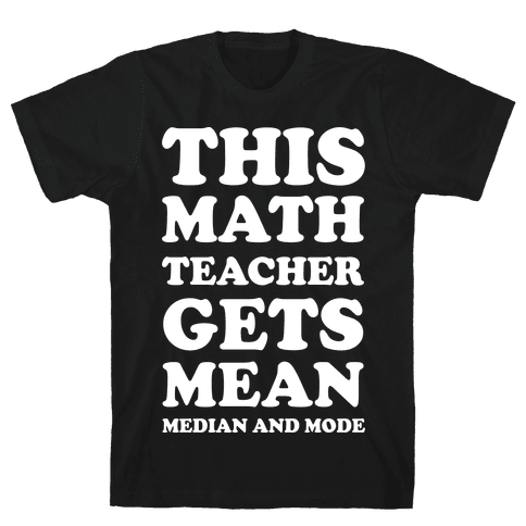 This Math Teacher Gets Mean Median And Mode Mens T-Shirt