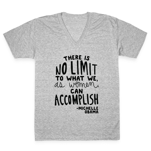 """There is no limit to what we, as women, can accomplish."" -Michelle Obama V-Neck Tee Shirt"