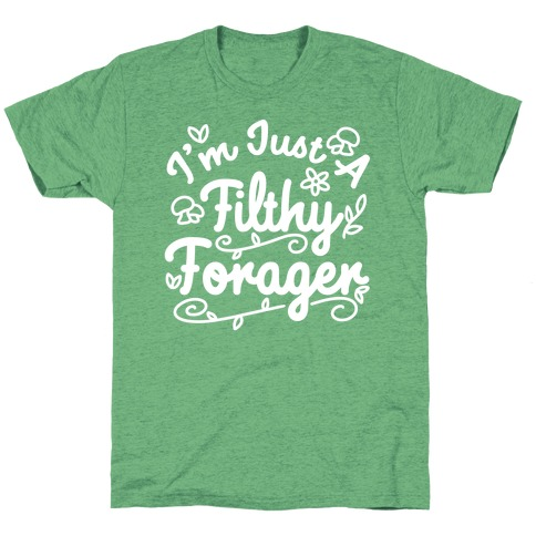 I'm Just A Filthy Forager T-Shirt