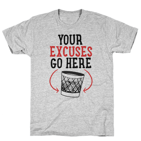 Your Excuses Go Here Mens T-Shirt