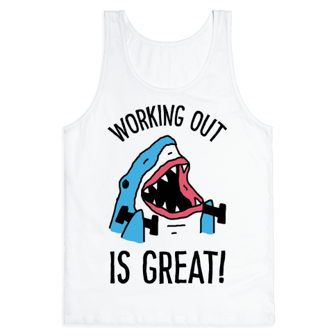 Working Out Is Great Shark Tank Top