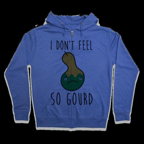 I Don't Feel So Gourd Zip Hoodie